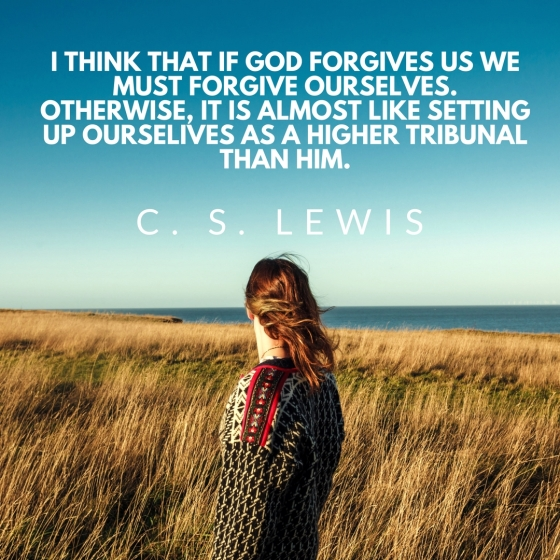 I think that if God forgives us we must forgive ourselves. Otherwise, it is almost